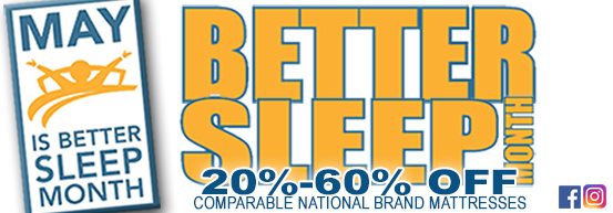 May is Better Sleep Month...Stop in and save!